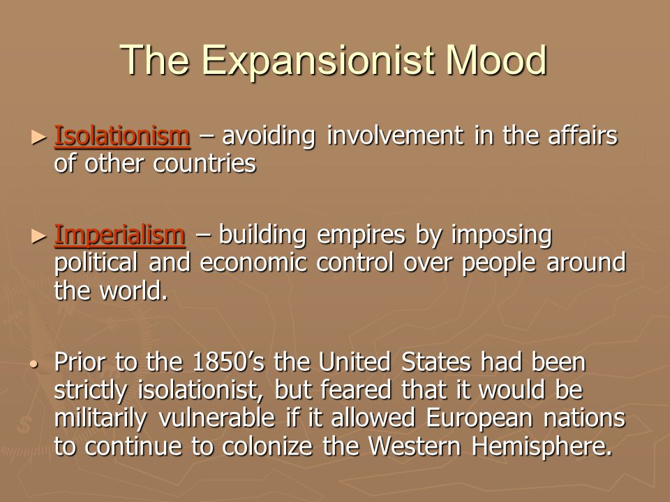 The Expansionist Mood Isolationism – avoiding involvement in the affairs of other countries.