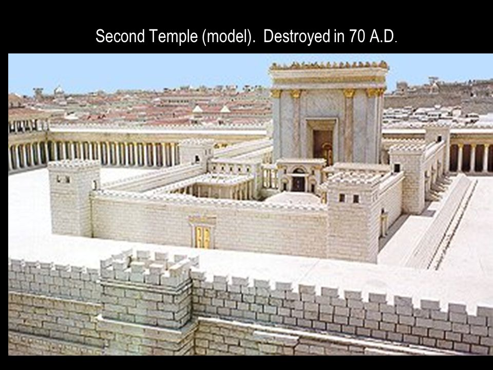 Second Temple (model). Destroyed in 70 A.D.