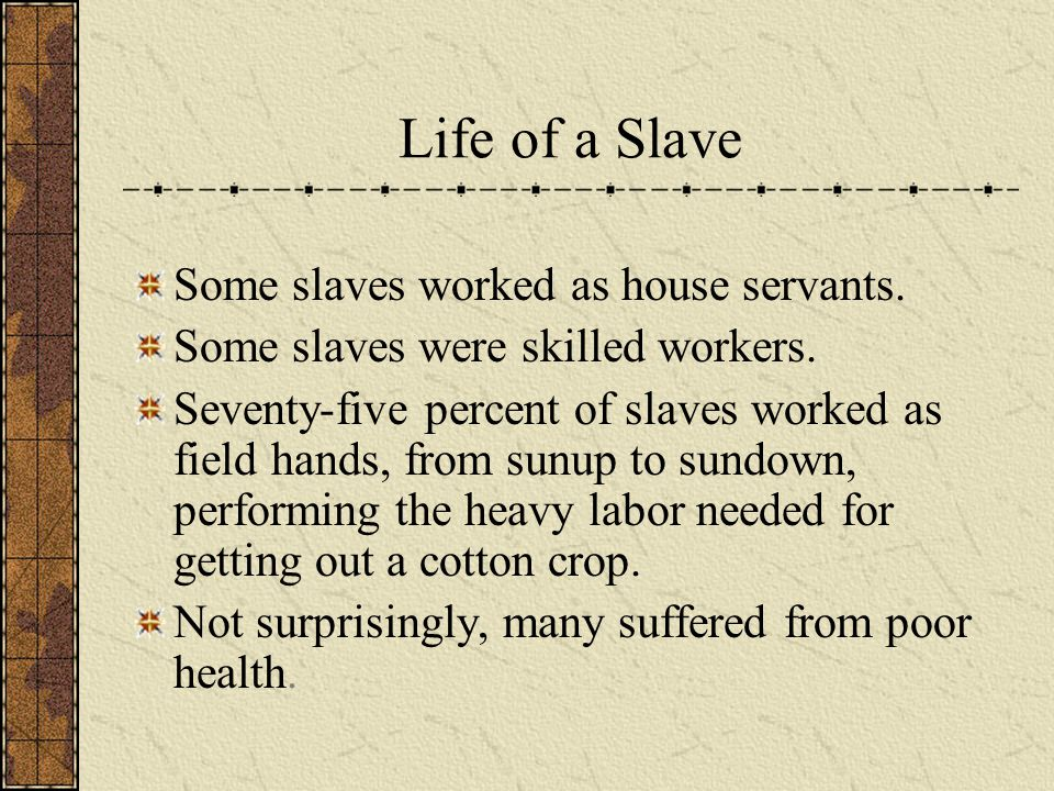 Life of a Slave Some slaves worked as house servants.