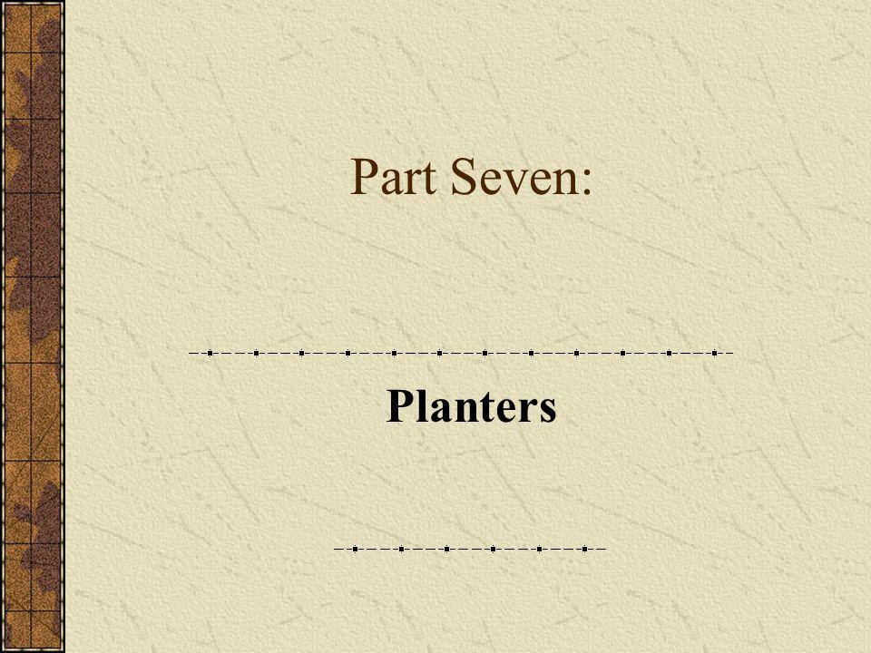 Part Seven: Planters
