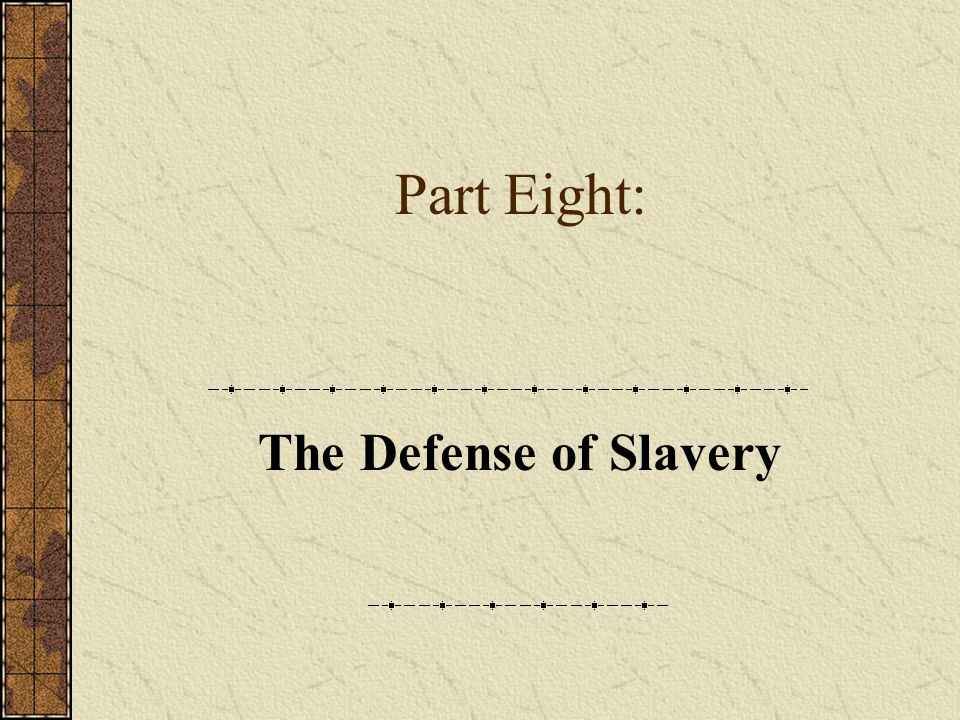 Part Eight: The Defense of Slavery