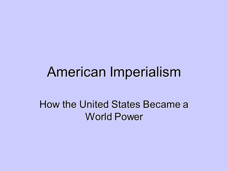 How the United States Became a World Power