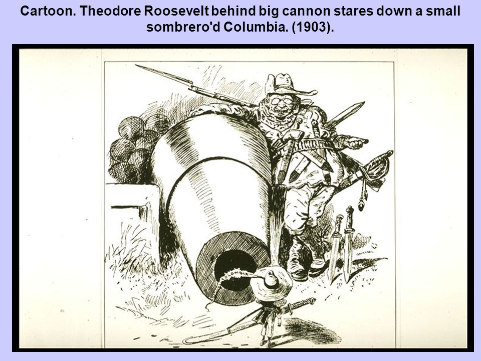 Cartoon. Theodore Roosevelt behind big cannon stares down a small sombrero d Columbia. (1903).