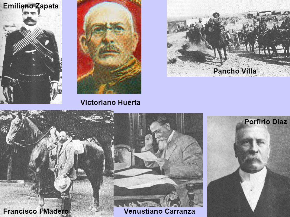 Emiliano Zapata Pancho Villa Victoriano Huerta Porfirio Diaz Francisco I Madero Venustiano Carranza