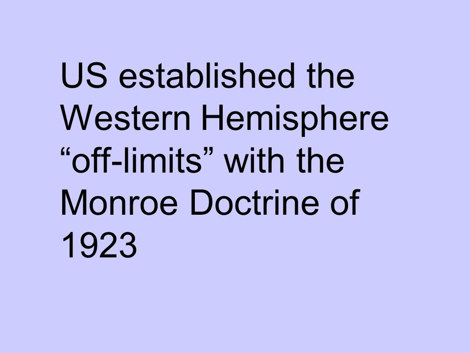 US established the Western Hemisphere off-limits with the Monroe Doctrine of 1923
