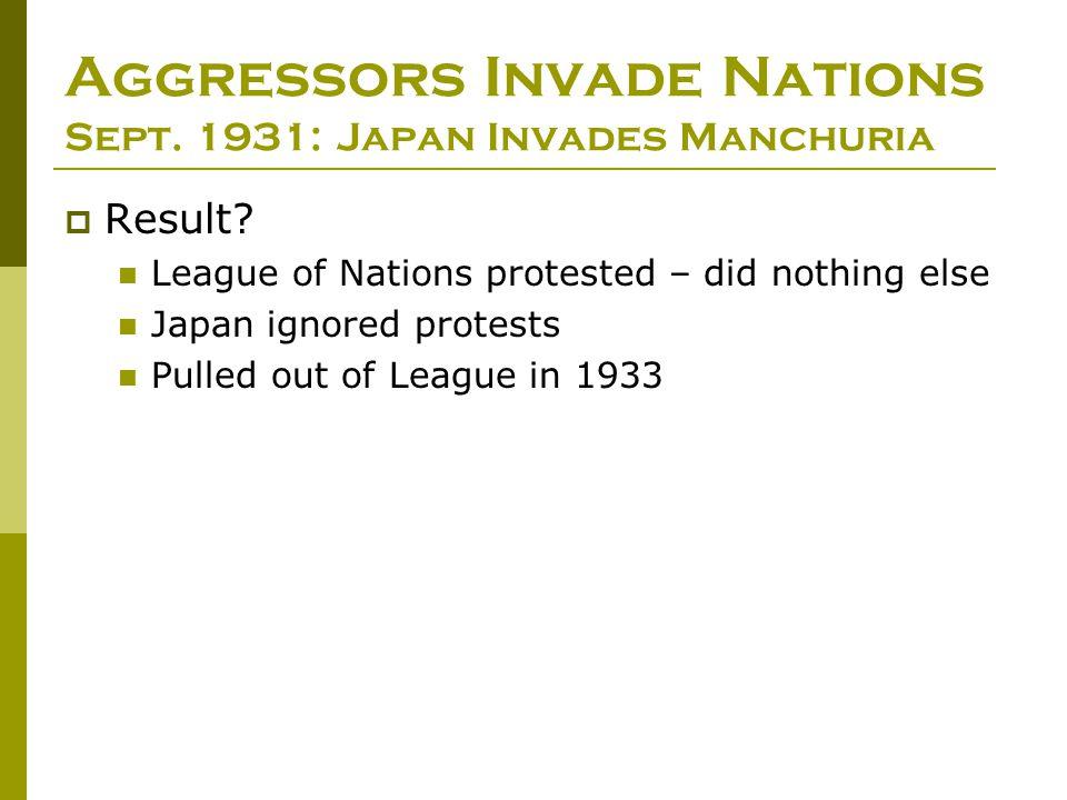 Aggressors Invade Nations Sept. 1931: Japan Invades Manchuria