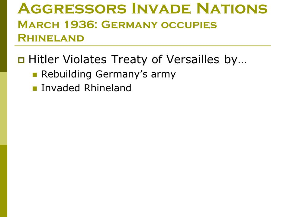 Aggressors Invade Nations March 1936: Germany occupies Rhineland