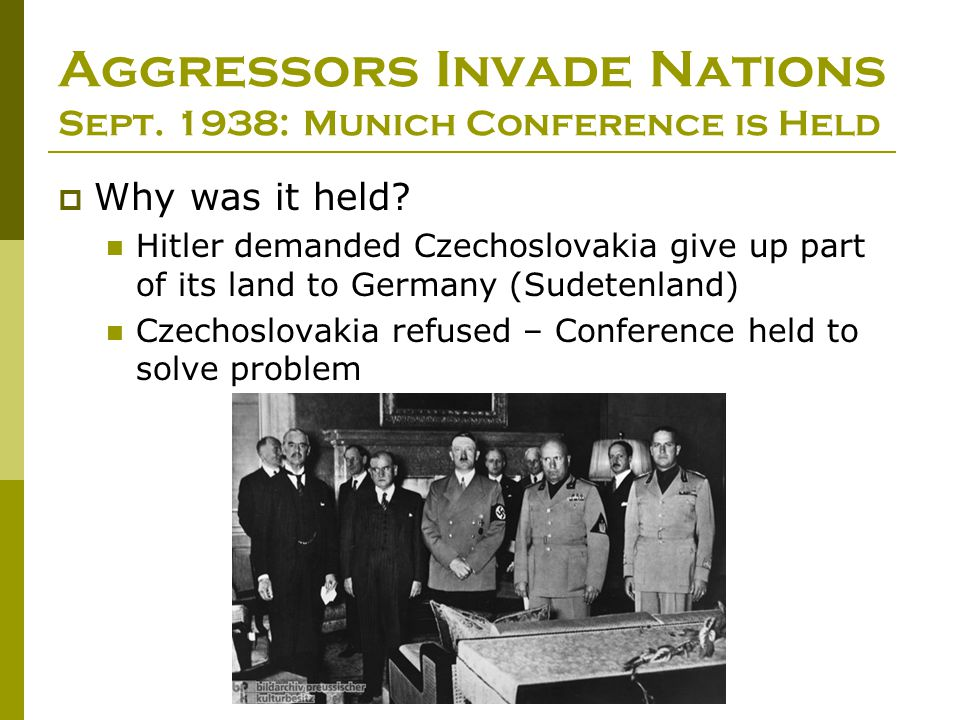 Aggressors Invade Nations Sept. 1938: Munich Conference is Held