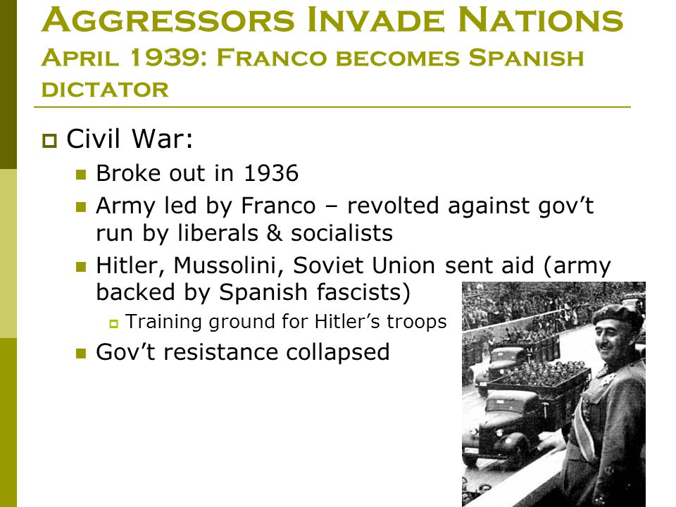 Aggressors Invade Nations April 1939: Franco becomes Spanish dictator