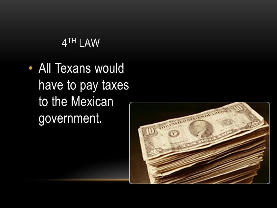 All Texans would have to pay taxes to the Mexican government.