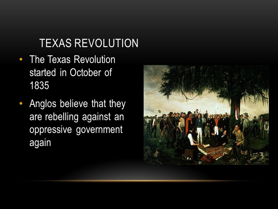 Texas revolution The Texas Revolution started in October of 1835