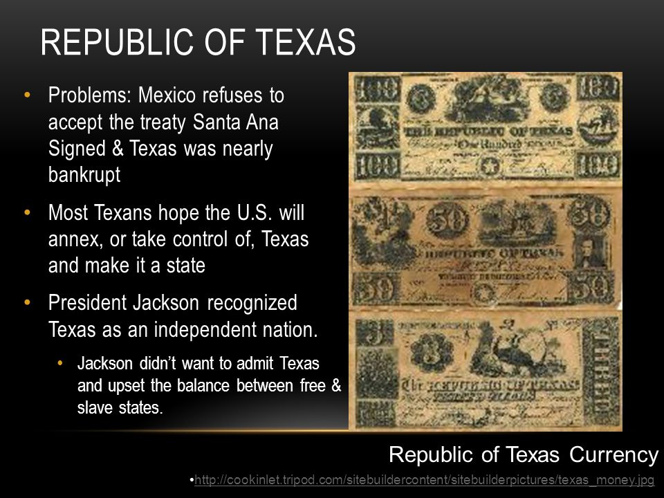 Republic of Texas Problems: Mexico refuses to accept the treaty Santa Ana Signed & Texas was nearly bankrupt.