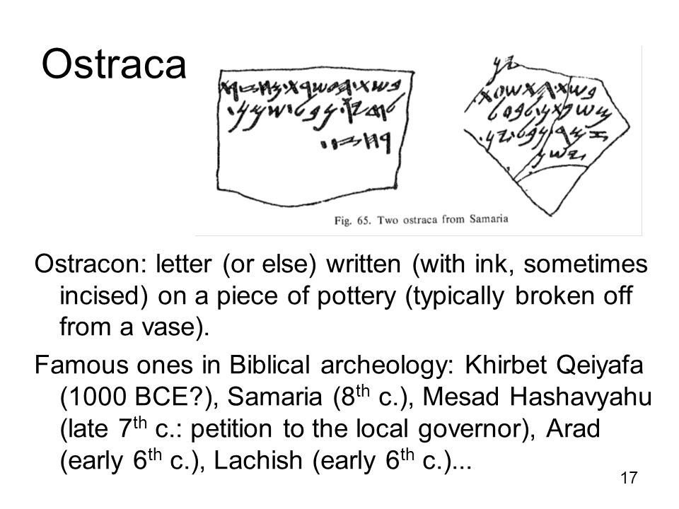 Ostraca Ostracon: letter (or else) written (with ink, sometimes incised) on a piece of pottery (typically broken off from a vase).