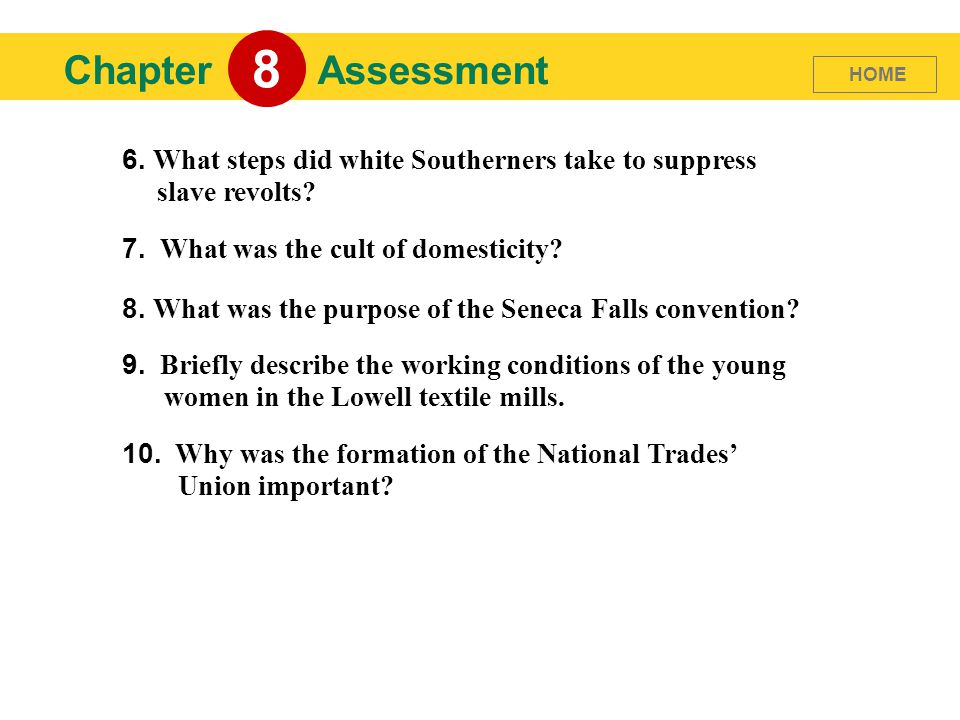 8 Chapter. Assessment. HOME. 6. What steps did white Southerners take to suppress slave revolts