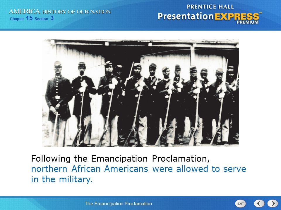 Following the Emancipation Proclamation, northern African Americans were allowed to serve in the military.