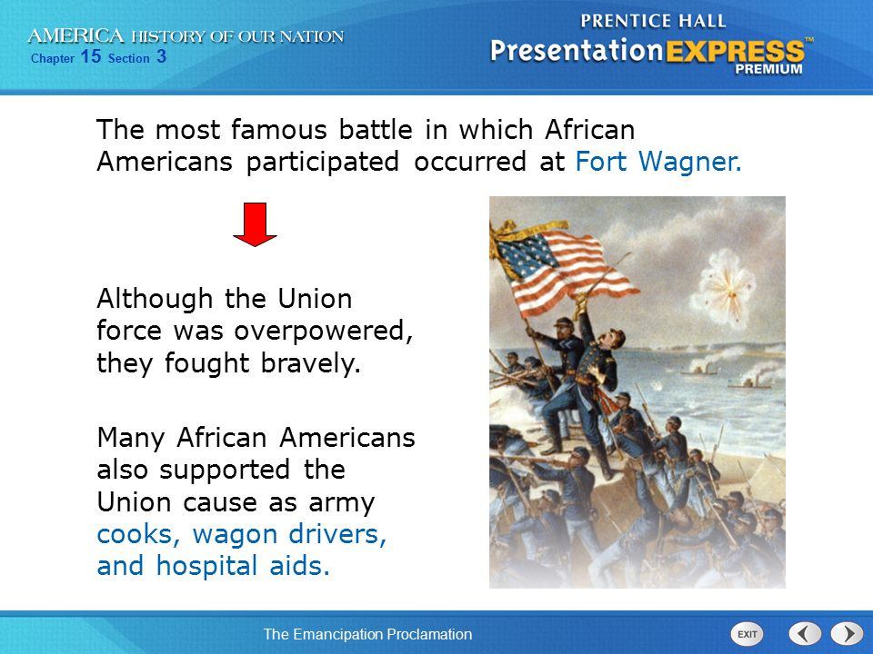 The most famous battle in which African Americans participated occurred at Fort Wagner.