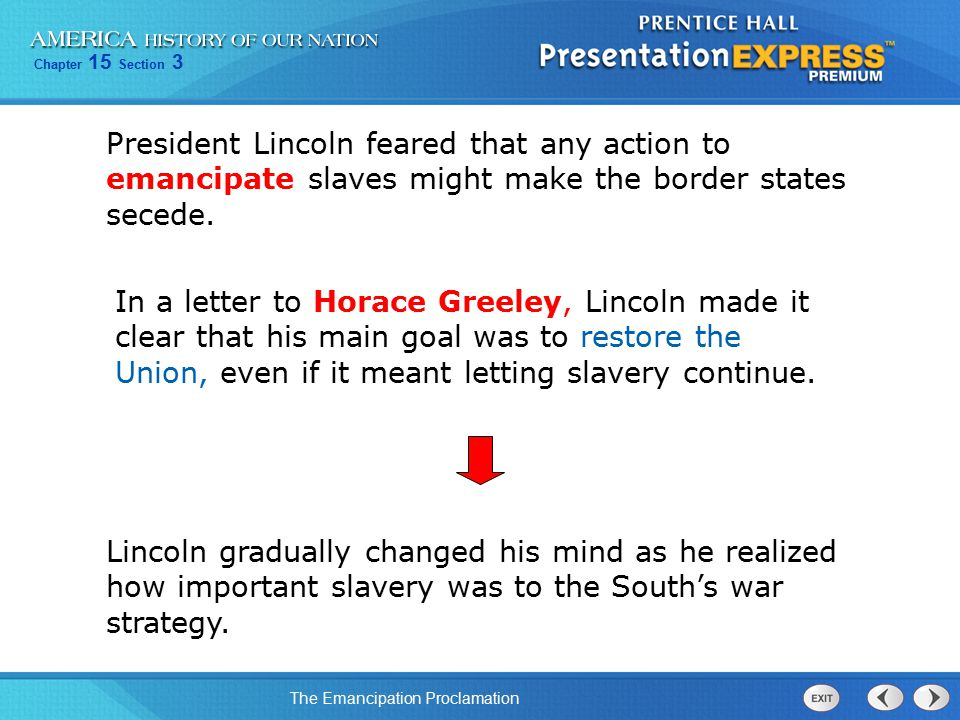 President Lincoln feared that any action to emancipate slaves might make the border states secede.