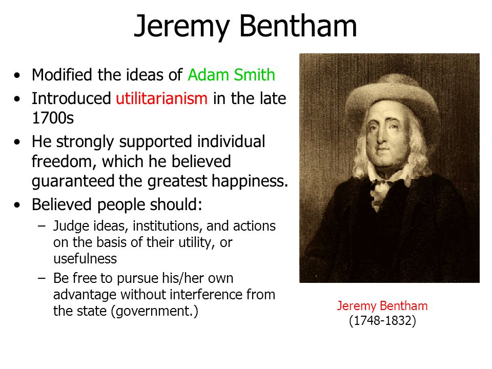 Jeremy Bentham Modified the ideas of Adam Smith