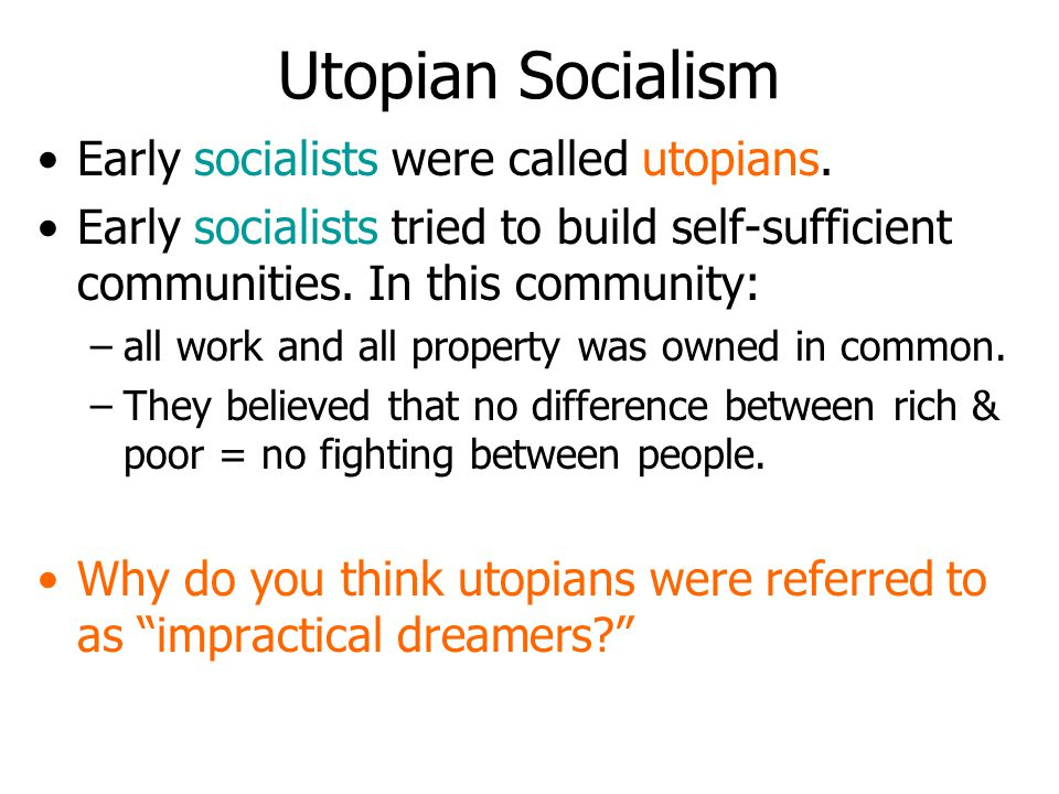 Utopian Socialism Early socialists were called utopians.