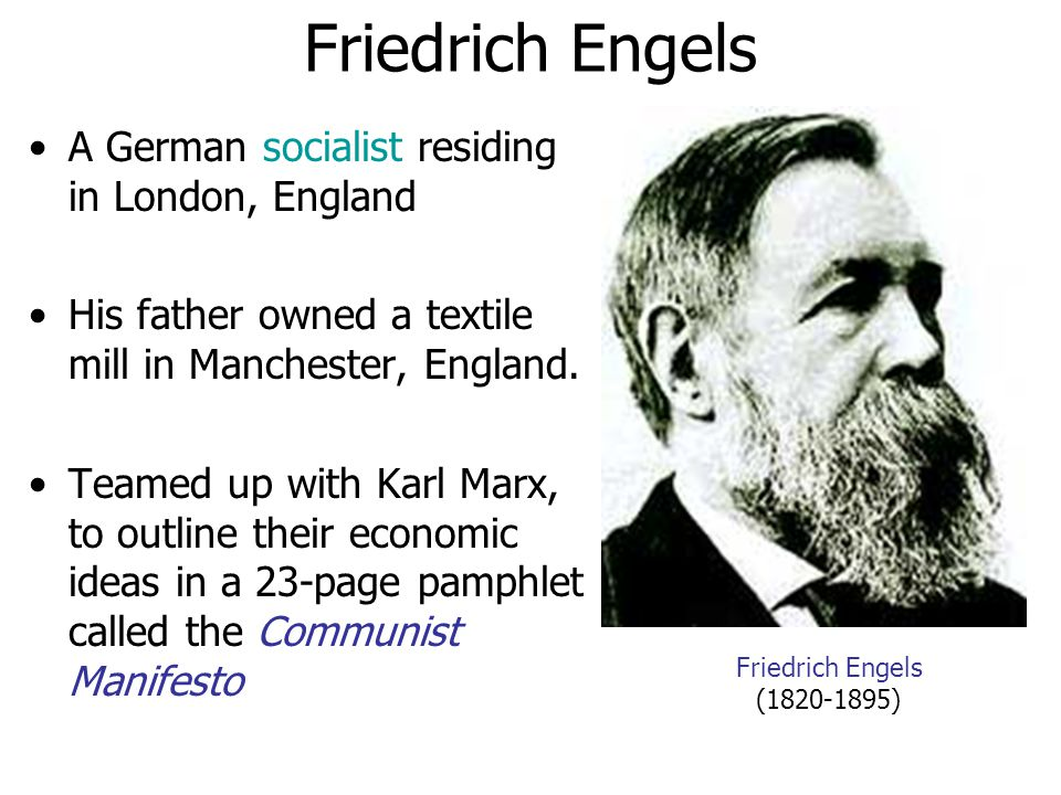 Friedrich Engels A German socialist residing in London, England