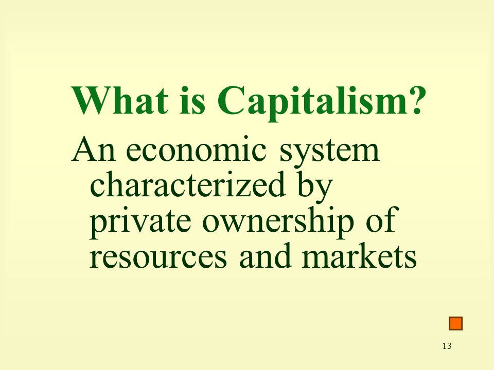 What is Capitalism An economic system characterized by private ownership of resources and markets