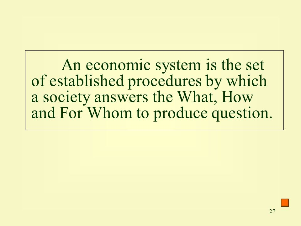 An economic system is the set of established procedures by which a society answers the What, How and For Whom to produce question.