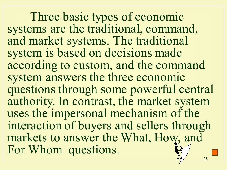 Three basic types of economic systems are the traditional, command, and market systems.