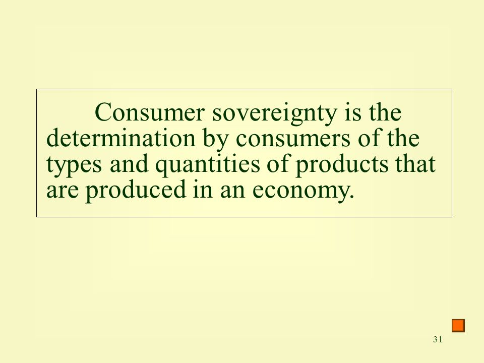 Consumer sovereignty is the determination by consumers of the types and quantities of products that are produced in an economy.