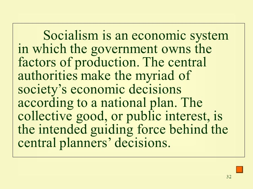 Socialism is an economic system in which the government owns the factors of production.