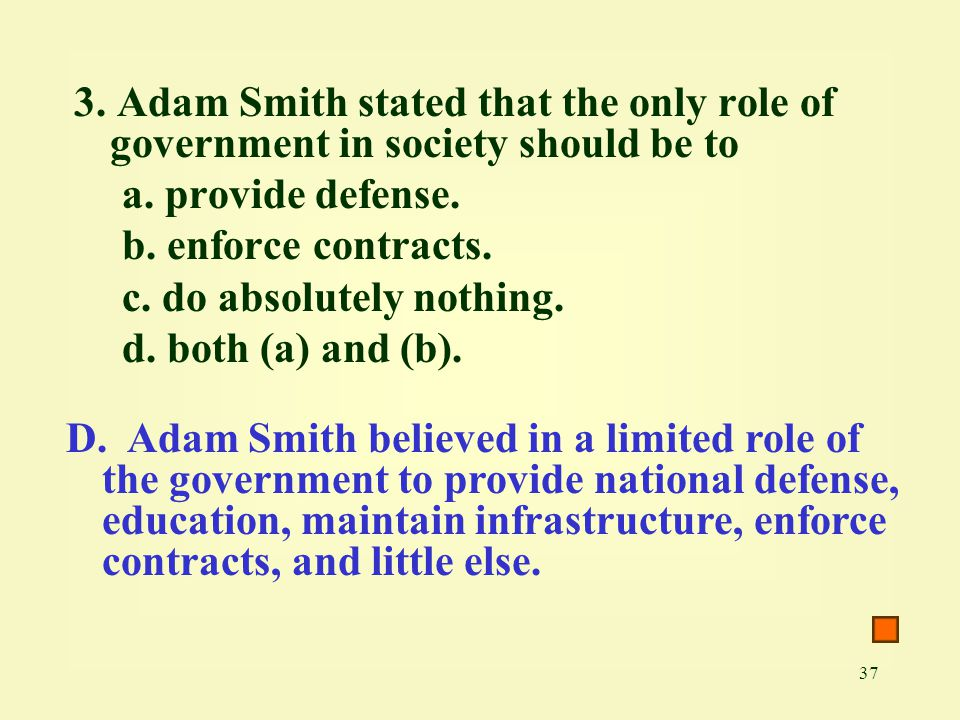 3. Adam Smith stated that the only role of government in society should be to