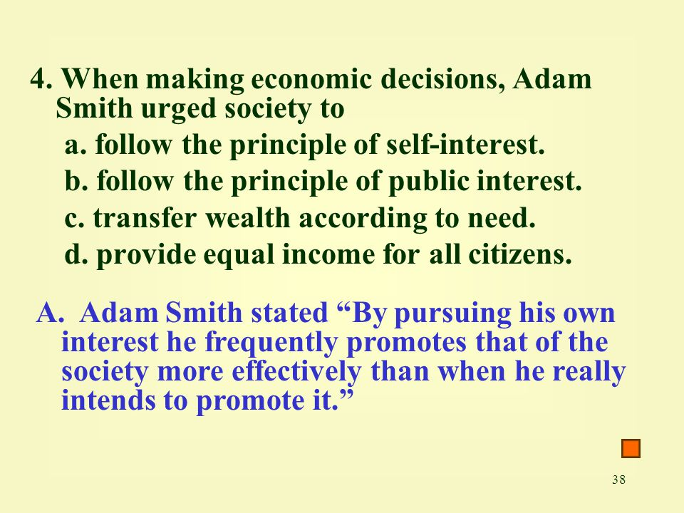 4. When making economic decisions, Adam Smith urged society to