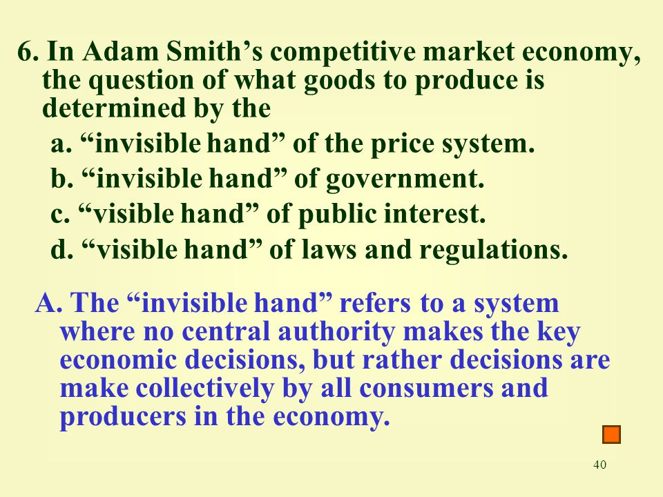 6. In Adam Smith's competitive market economy, the question of what goods to produce is determined by the