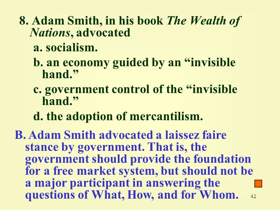 8. Adam Smith, in his book The Wealth of Nations, advocated