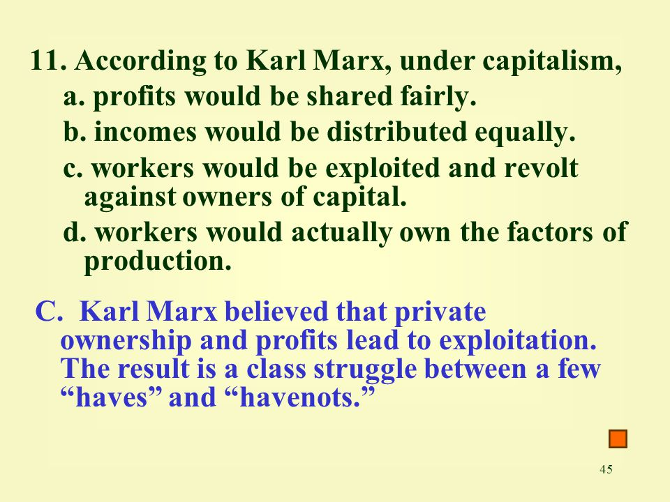 11. According to Karl Marx, under capitalism,