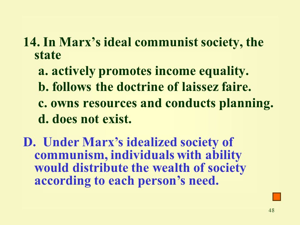 14. In Marx's ideal communist society, the state