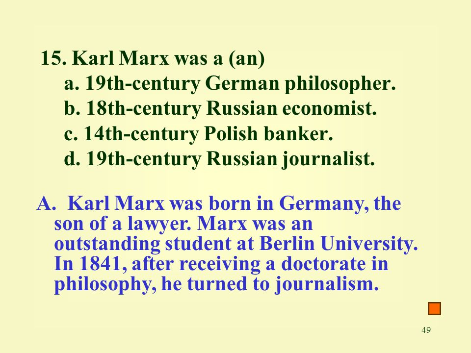 15. Karl Marx was a (an) a. 19th-century German philosopher. b. 18th-century Russian economist. c. 14th-century Polish banker.