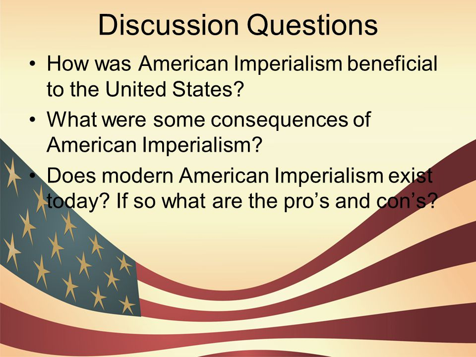 Discussion Questions How was American Imperialism beneficial to the United States What were some consequences of American Imperialism