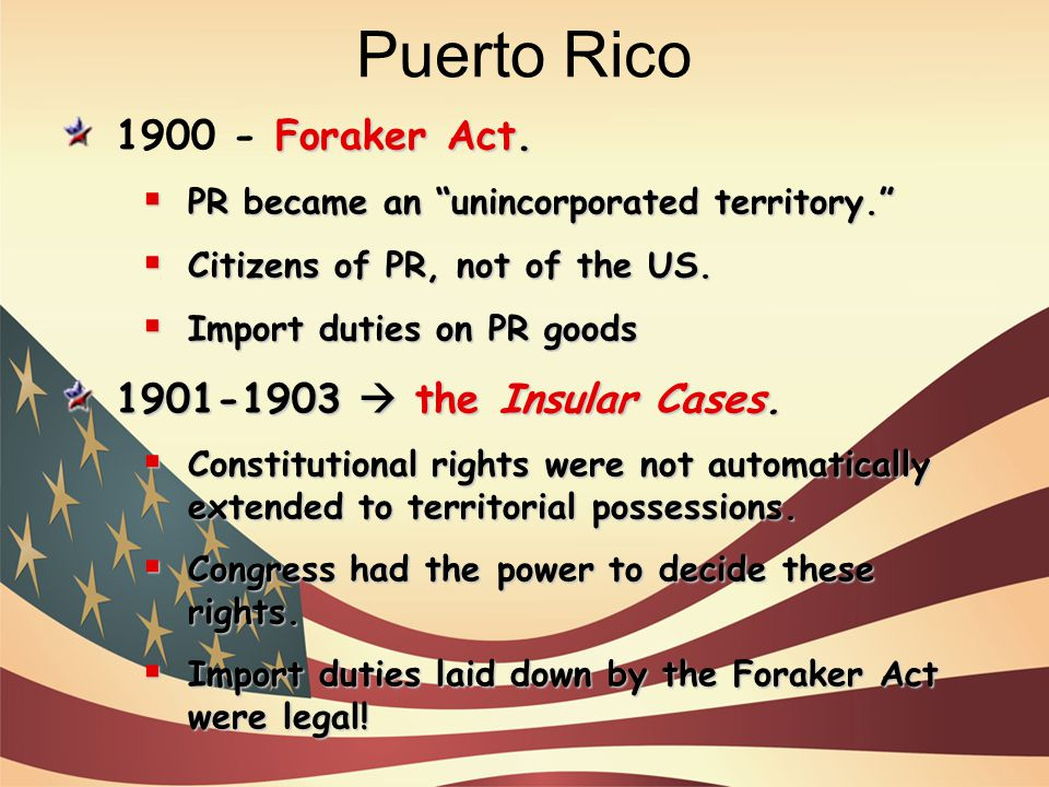 Puerto Rico 1900 - Foraker Act. 1901-1903  the Insular Cases.