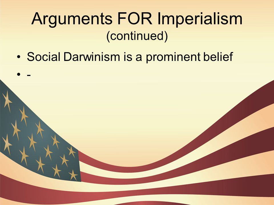 Arguments FOR Imperialism (continued)