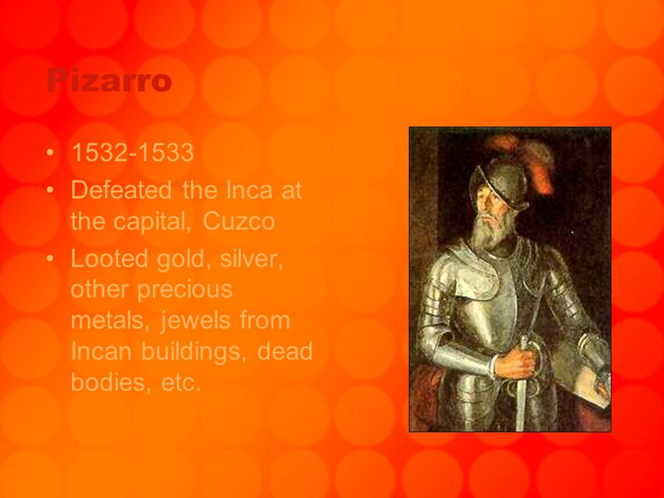 Pizarro 1532-1533 Defeated the Inca at the capital, Cuzco