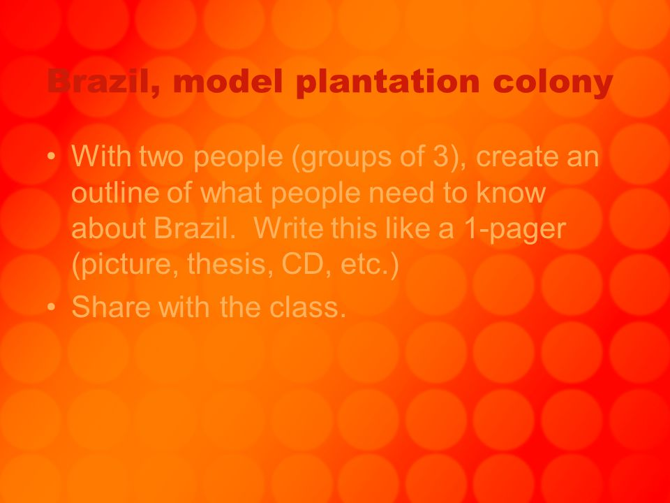 Brazil, model plantation colony