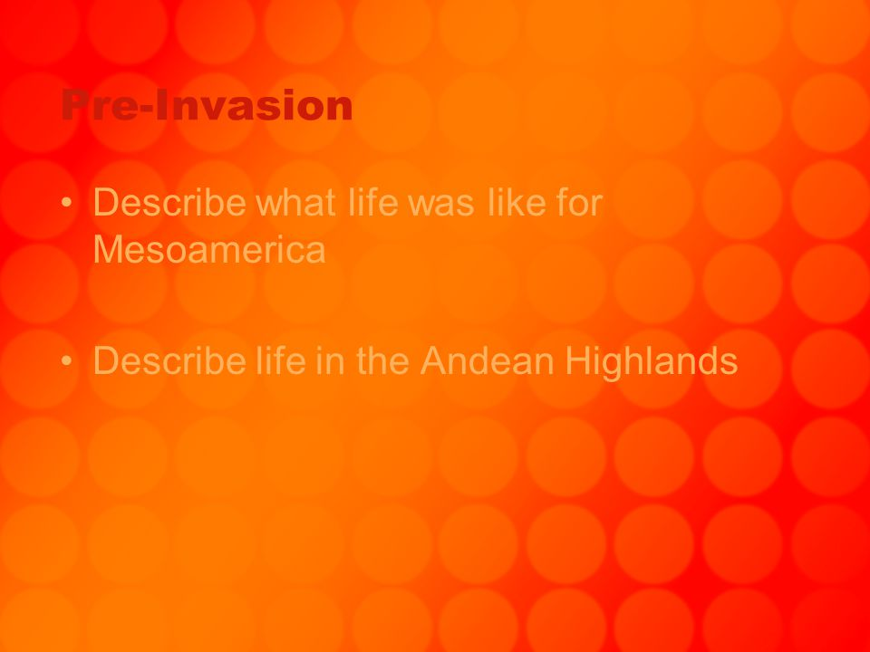 Pre-Invasion Describe what life was like for Mesoamerica