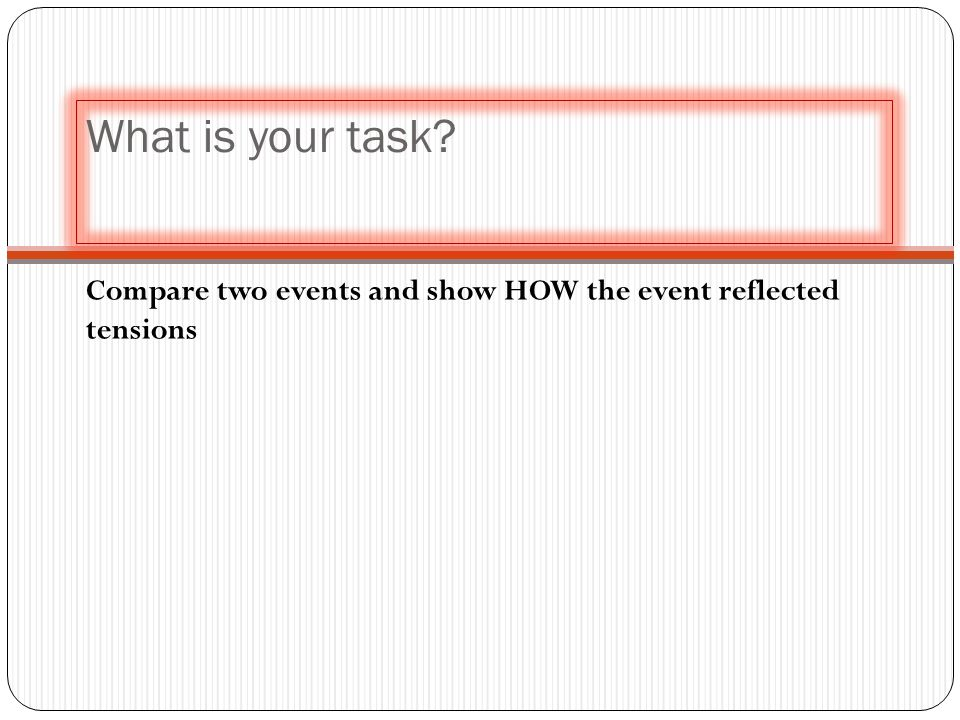 What is your task Compare two events and show HOW the event reflected tensions