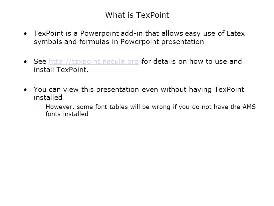 What is TexPoint TexPoint is a Powerpoint add-in that allows easy use of Latex symbols and formulas in Powerpoint presentation.