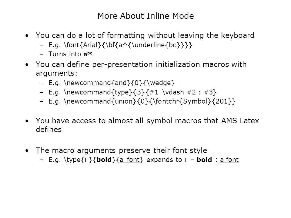 More About Inline Mode You can do a lot of formatting without leaving the keyboard. E.g. \font{Arial}{\bf{a^{\underline{bc}}}}