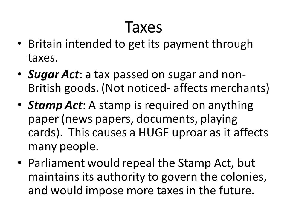 Taxes Britain intended to get its payment through taxes.