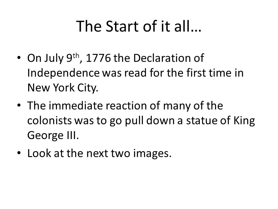 The Start of it all… On July 9th, 1776 the Declaration of Independence was read for the first time in New York City.