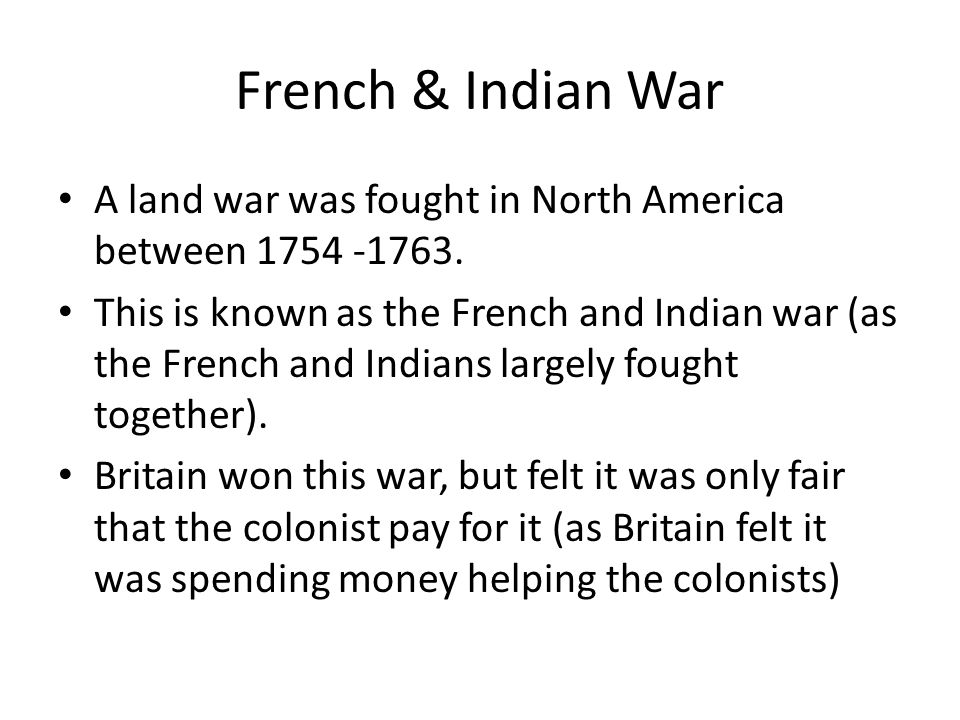 French & Indian War A land war was fought in North America between 1754 -1763.