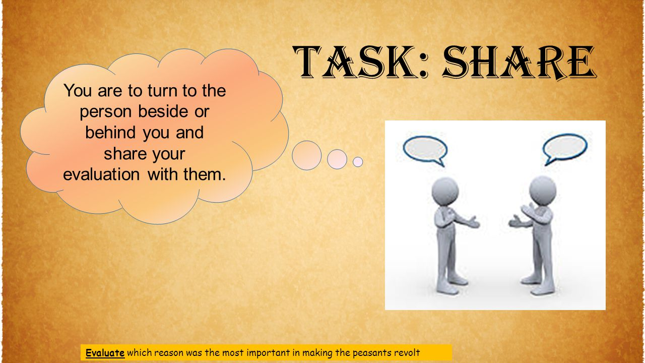 Task: share You are to turn to the person beside or behind you and share your evaluation with them.