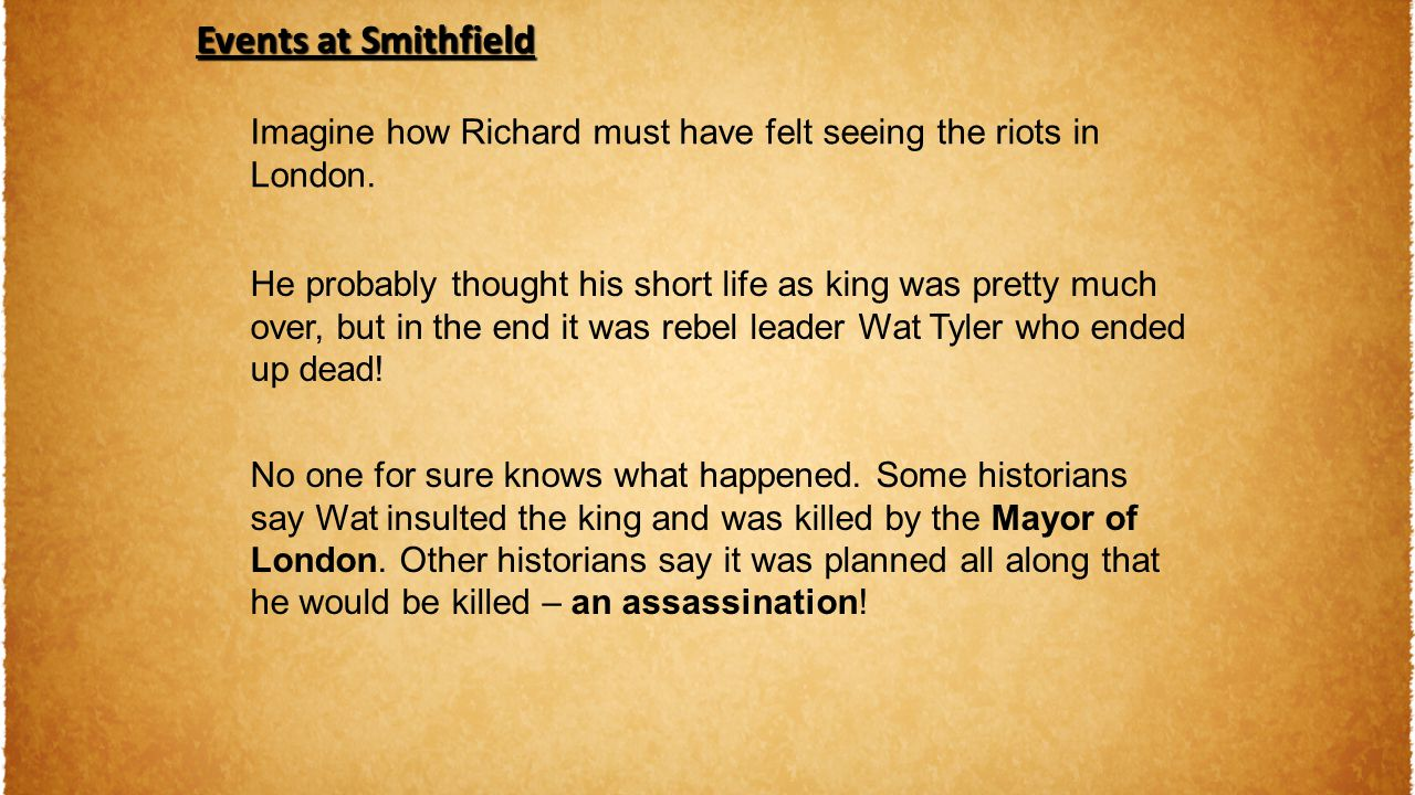 Events at Smithfield Imagine how Richard must have felt seeing the riots in London.